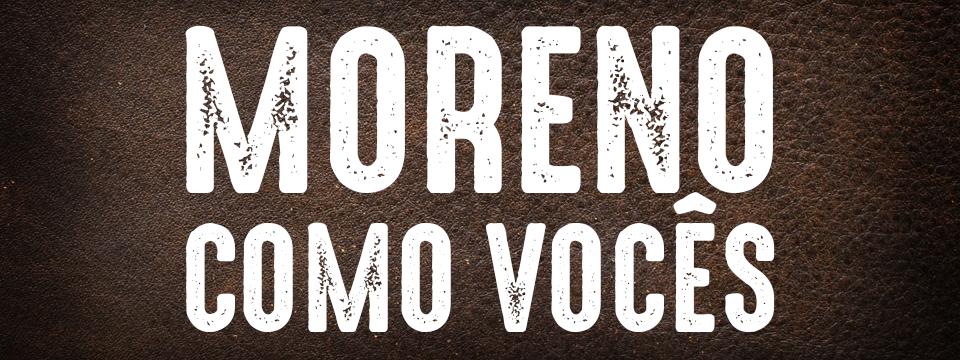 Moreno como vocês