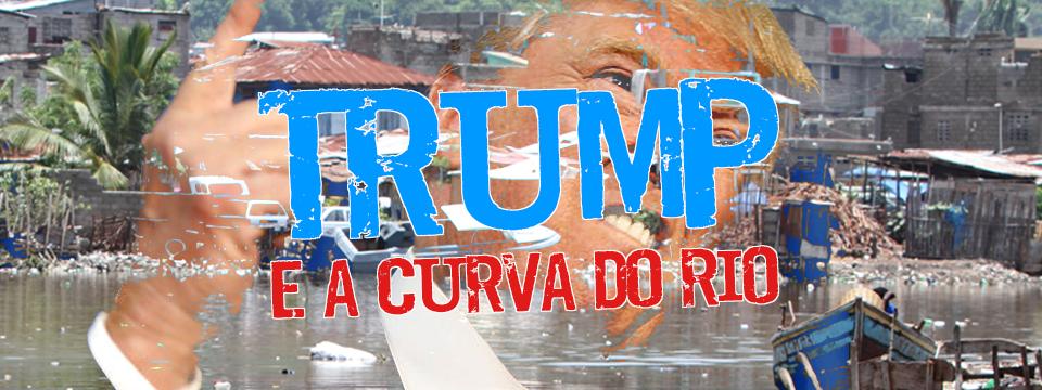 Trump e a curva do Rio