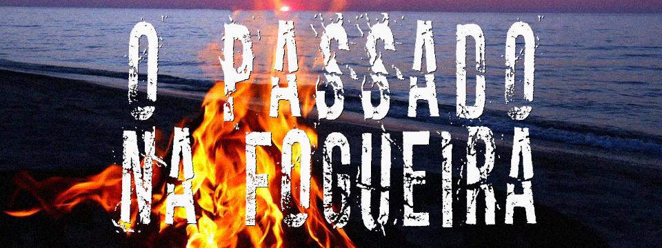 O passado na fogueira