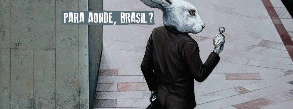 Para onde, Brasil?