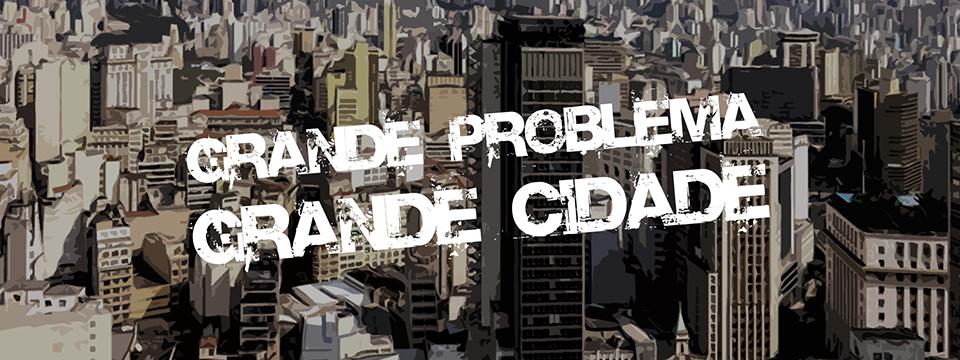 Grande problema, grande cidade