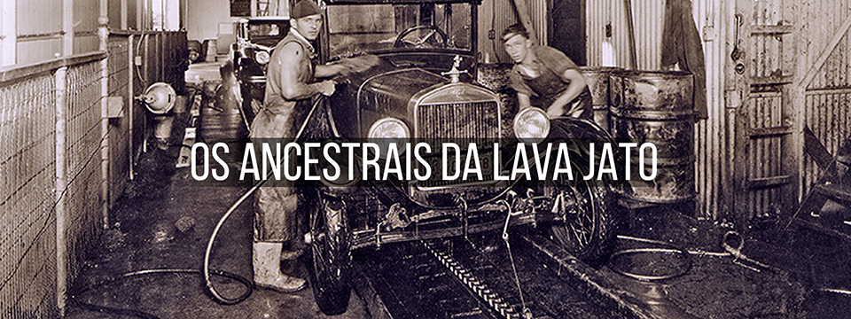 Os ancestrais da Lava-Jato
