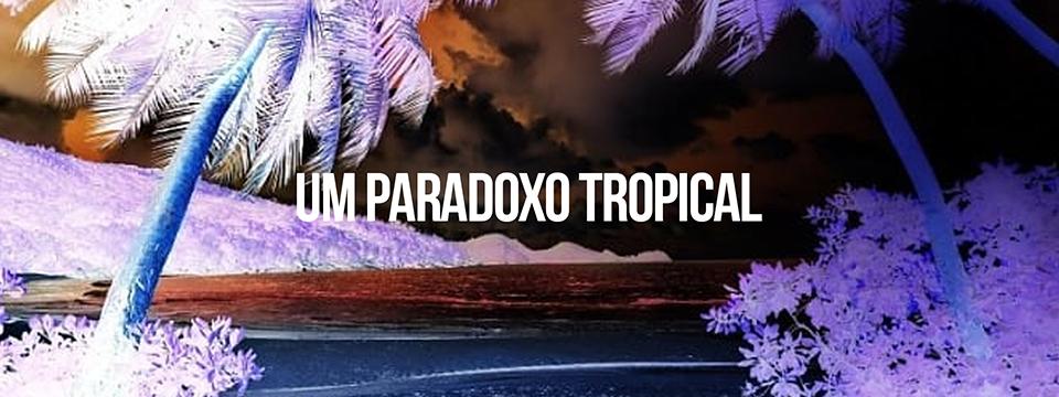 Um paradoxo tropical
