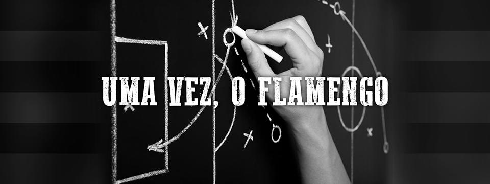 Uma vez, o Flamengo
