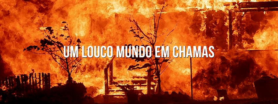 Um louco mundo em chamas