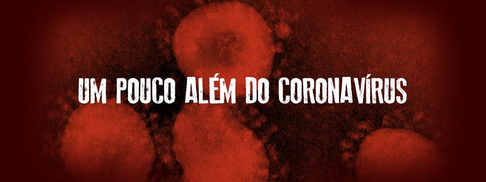 Um pouco além do coronavírus
