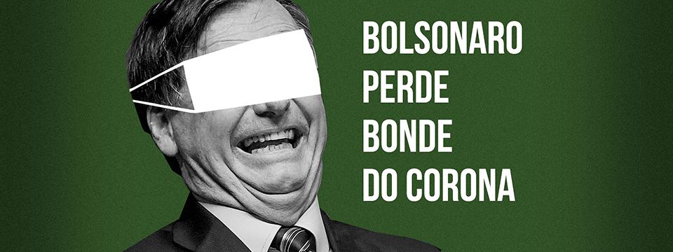 Bolsonaro perde bonde do corona