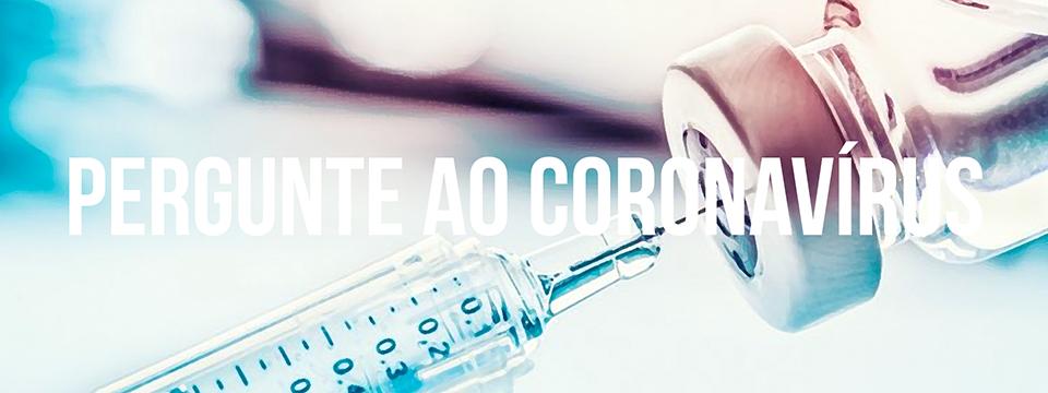 Pergunte ao coronavírus