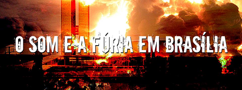 O som e a fúria em Brasília