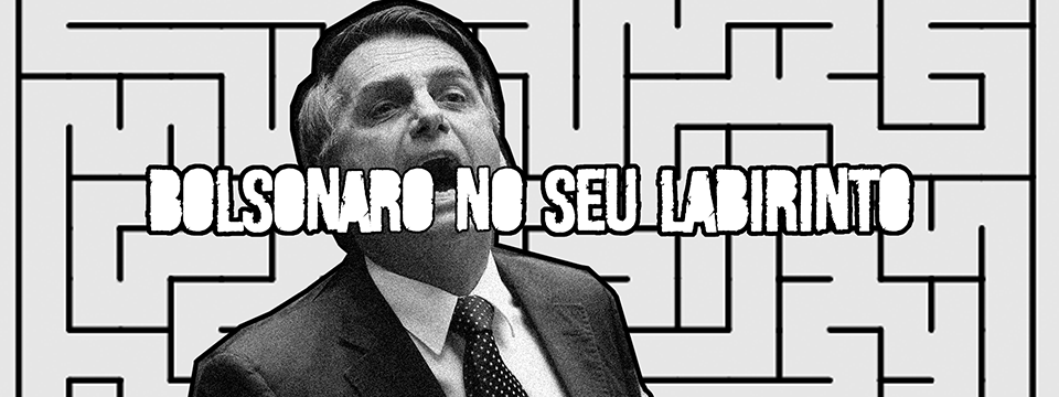 Bolsonaro no seu labirinto