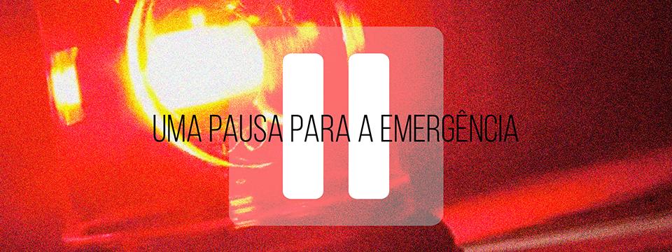 Uma pausa para a emergência